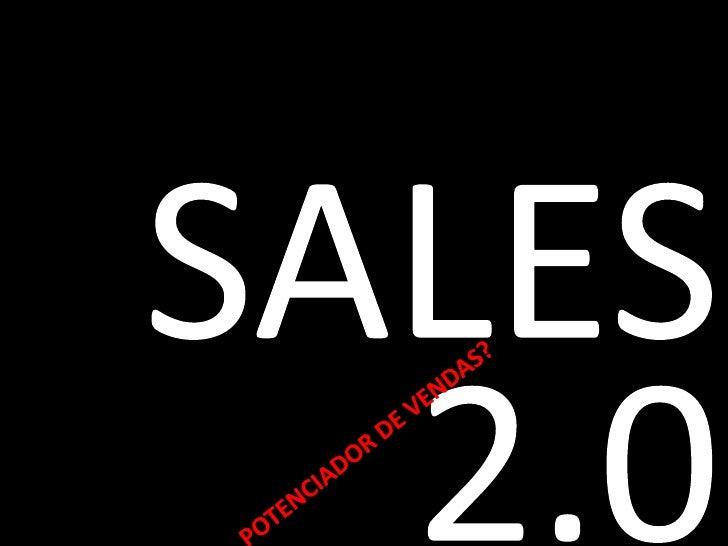 SALES 2.0<br />POTENCIADOR DE VENDAS?<br />