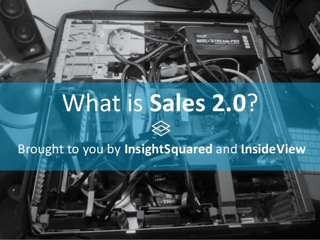 What is Sales 2.0? Brought to you by InsightSquared and InsideView