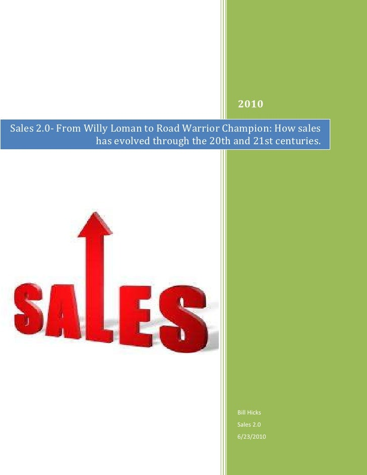 Sales 2.0- From Willy Loman to Road Warrior Champion: How sales has evolved through the 20th and 21st centuries.2010Bill H...