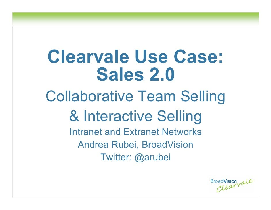 Clearvale Use Case:      Sales 2.0 Collaborative Team Selling    & Interactive Selling    Intranet and Extranet Networks  ...