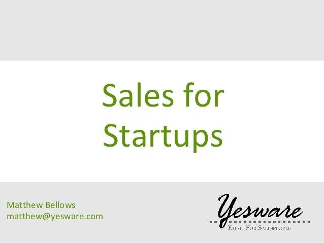 Sales for                  StartupsMatthew Bellowsmatthew@yesware.com