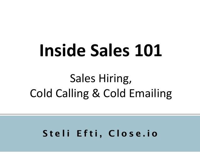 Inside  Sales  101     Sales  Hiring,     Cold  Calling  &  Cold  Emailing S t e l i E f t i , C l o...