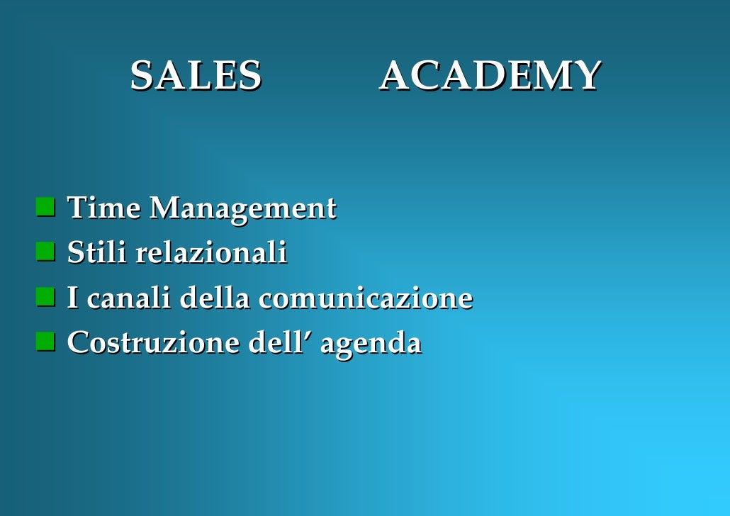 SALES            ACADEMYTime ManagementStili relazionaliI canali della comunicazioneCostruzione dell' agenda