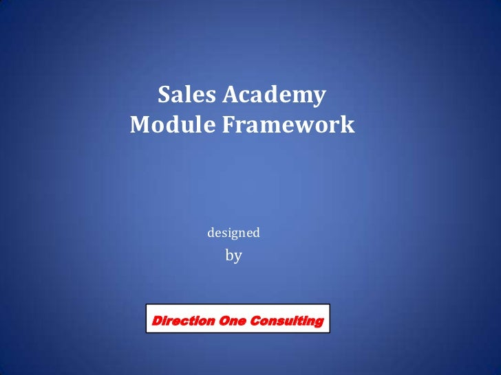 Sales AcademyModule Framework<br />designed<br />by<br />Direction One Consulting<br />