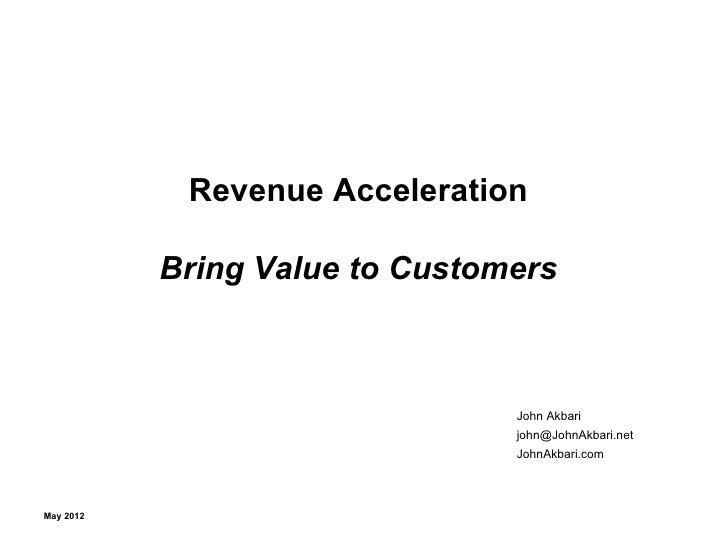 Revenue Acceleration           Bring Value to Customers                                John Akbari                        ...