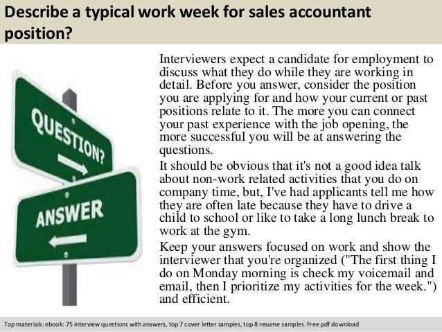 Describe a typical work week for sales accountant  position?  Interviewers expect a candidate for employment to  discuss w...