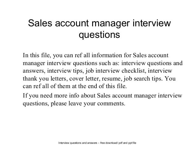 sales management interview questions Furthermore, the questions used to interview sales representatives are very different from those we ask when interviewing candidates for sales management and leadership positions increase your sales interview effectiveness.