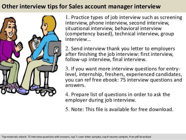 Other interview tips for Sales account manager interview  1. Practice types of job interview such as screening  interview,...