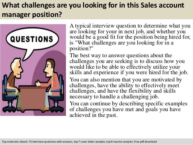 What challenges are you looking for in this Sales account  manager position?  A typical interview question to determine wh...