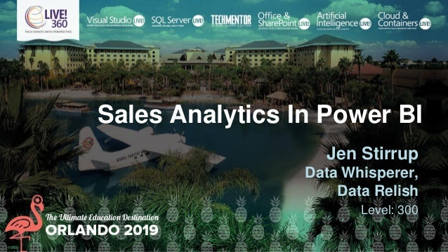 Sales Analytics In Power BI Jen Stirrup Data Whisperer, Data Relish Level: 300