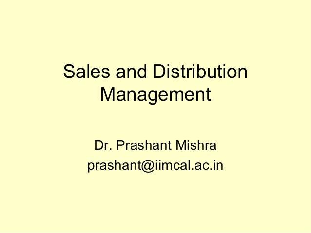 Sales and Distribution Management Dr. Prashant Mishra prashant@iimcal.ac.in