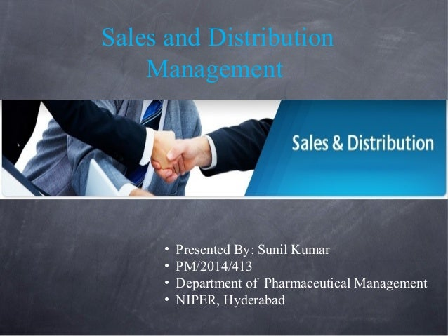 Sales and Distribution Management • Presented By: Sunil Kumar • PM/2014/413 • Department of Pharmaceutical Management • NI...