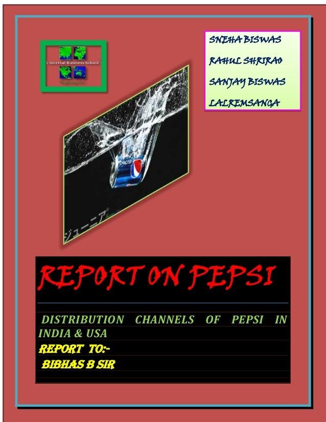 REPORT ON PEPSIDISTRIBUTION CHANNELS OF PEPSI ININDIA & USAREPORT TO:-BIBHAS B SIRSNEHA BISWASRAHUL SHRIRAOSANJAY BISWASLA...