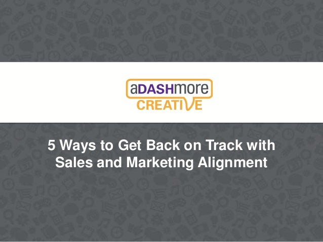 5 Ways to Get Back on Track with Sales and Marketing Alignment