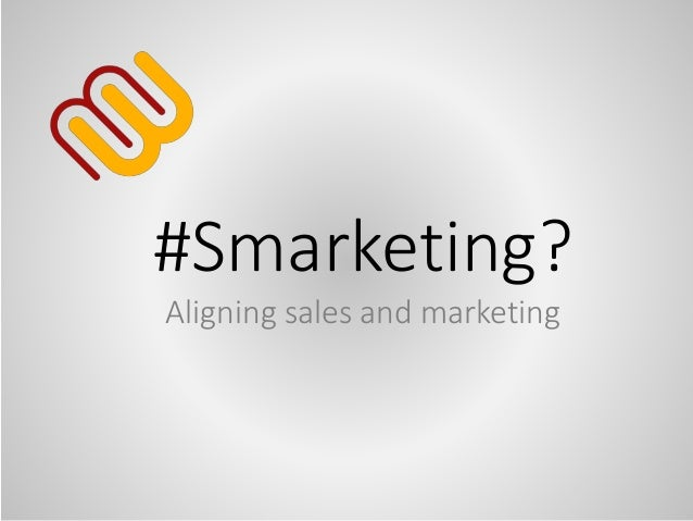 #Smarketing? Aligning sales and marketing