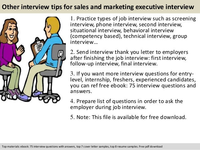 Other interview tips for sales and marketing executive interview  1. Practice types of job interview such as screening  in...