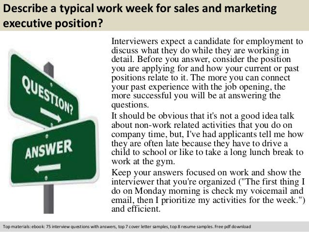 Describe a typical work week for sales and marketing  executive position?  Interviewers expect a candidate for employment ...