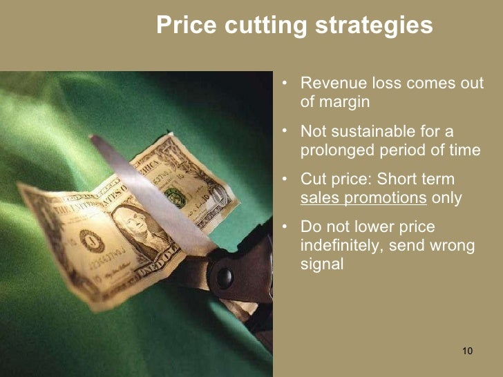 Price cutting strategies <ul><li>Revenue loss comes out of margin </li></ul><ul><li>Not sustainable for a prolonged period...