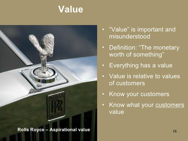 """Value <ul><li>""""Value"""" is important and misunderstood </li></ul><ul><li>Definition: """"The monetary worth of something"""" </li>..."""