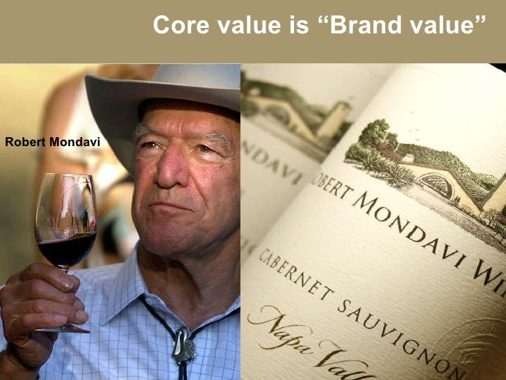 "Core value is ""Brand value"" Robert Mondavi"