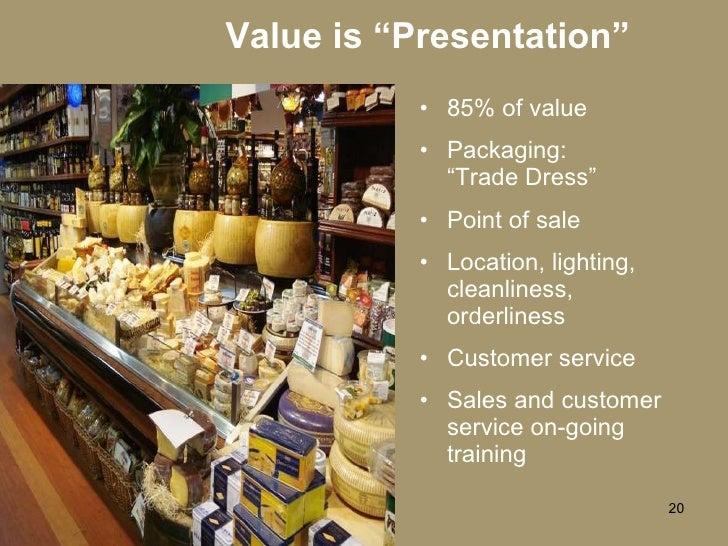 "Value is ""Presentation"" <ul><li>85% of value </li></ul><ul><li>Packaging: ""Trade Dress"" </li></ul><ul><li>Point of sale </..."