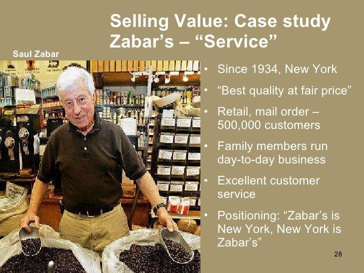 "Selling Value: Case study Zabar's – ""Service"" <ul><li>Since 1934, New York  </li></ul><ul><li>""Best quality at fair price""..."