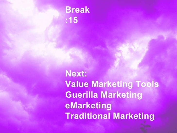 Break :15 Next: Value Marketing Tools Guerilla Marketing eMarketing Traditional Marketing