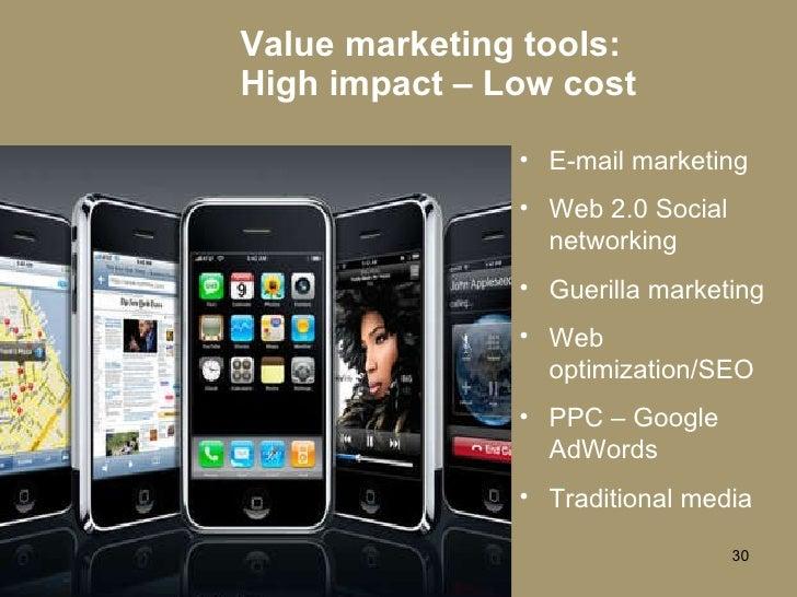 Value marketing tools: High impact – Low cost <ul><li>E-mail marketing </li></ul><ul><li>Web 2.0 Social networking </li></...