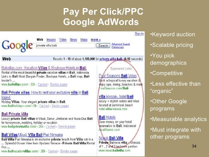 Pay Per Click/PPC Google AdWords <ul><li>Keyword auction </li></ul><ul><li>Scalable pricing </li></ul><ul><li>You pick dem...