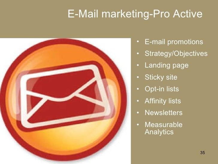 E-Mail marketing-Pro Active <ul><li>E-mail promotions </li></ul><ul><li>Strategy/Objectives </li></ul><ul><li>Landing page...
