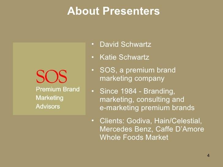 About Presenters <ul><li>David Schwartz </li></ul><ul><li>Katie Schwartz </li></ul><ul><li>SOS, a premium brand marketing ...