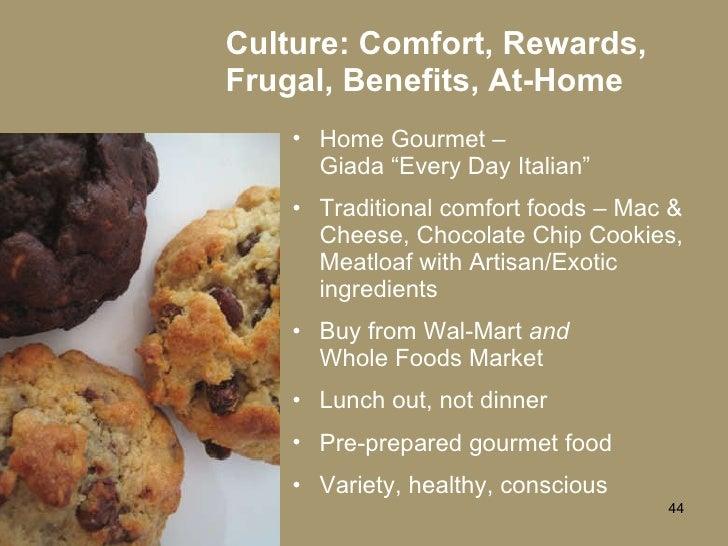 "Culture: Comfort, Rewards, Frugal, Benefits, At-Home <ul><li>Home Gourmet –  Giada ""Every Day Italian"" </li></ul><ul><li>T..."