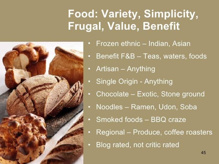 Food: Variety, Simplicity, Frugal, Value, Benefit <ul><li>Frozen ethnic – Indian, Asian </li></ul><ul><li>Benefit F&B – Te...