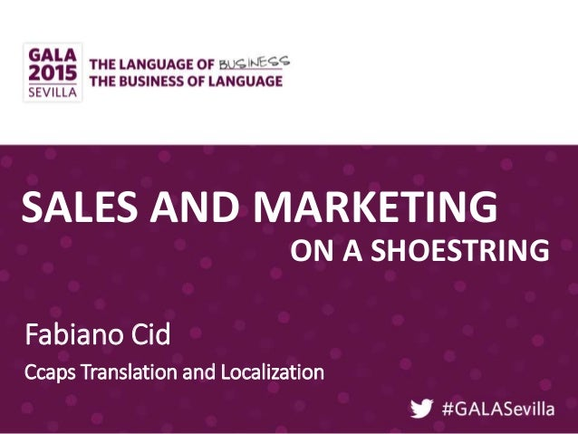 SALES AND MARKETING Fabiano Cid Ccaps Translation and Localization ON A SHOESTRING