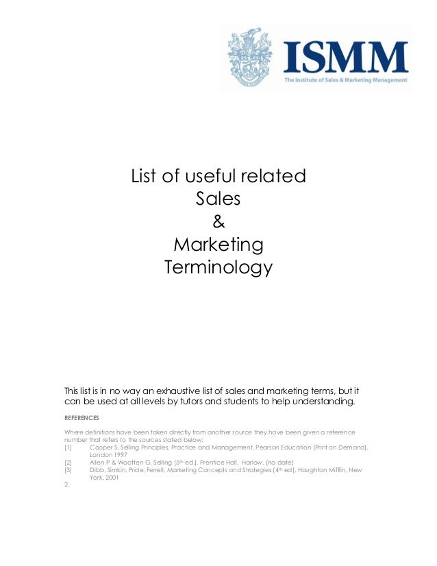 List of useful related Sales & Marketing Terminology  This list is in no way an exhaustive list of sales and marketing ter...