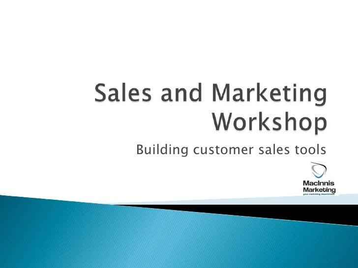 Sales and Marketing Workshop<br />Building customer sales tools<br />