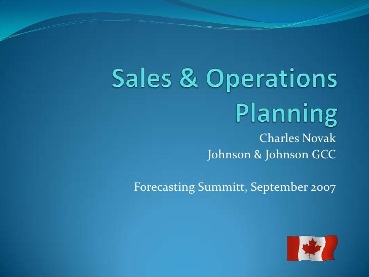 Sales & Operations Planning<br />Charles Novak<br />Johnson & Johnson GCC<br />Forecasting Summitt, September 2007<br />