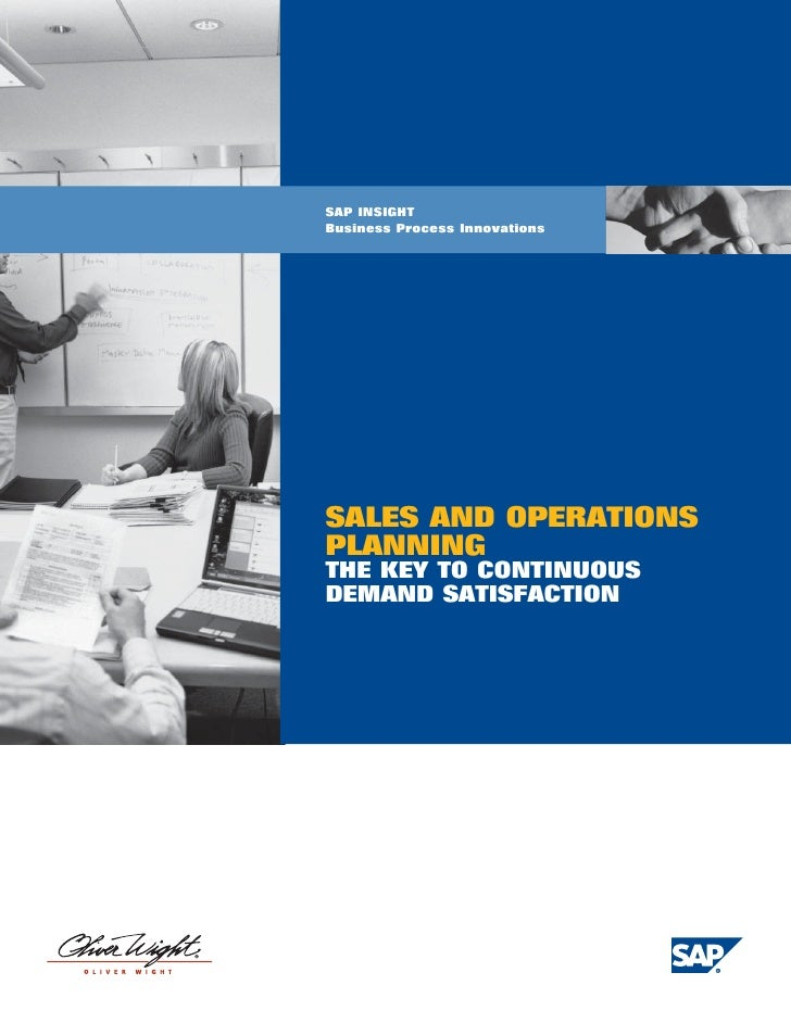 SAP INSIGHT Business Process Innovations     SALES AND OPERATIONS PLANNING : THE KEY TO CONTINUOUS DEMAND SATISFACTION