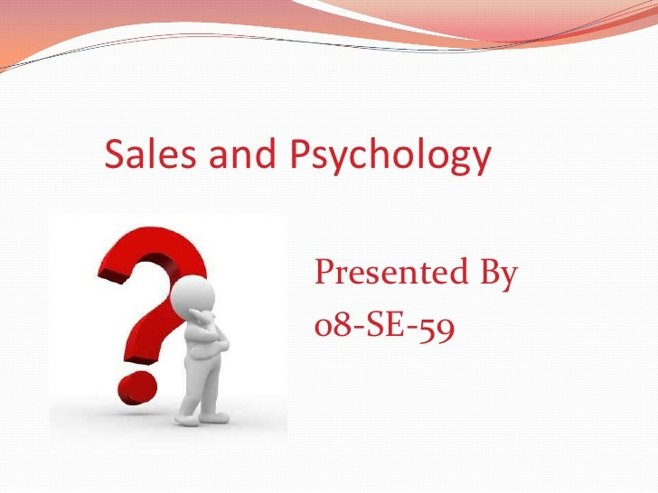 Sales and Psychology<br />Presented By <br />08-SE-59<br />