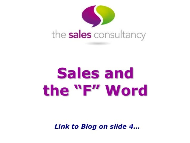 "Sales and the ""F"" Word Link to Blog on slide 4…"