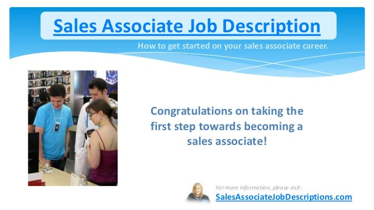 Sales Associate Job Description         How to get started on your sales associate career.            Congratulations on t...