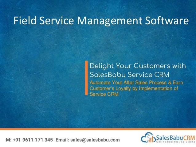 Field Service Management Software Delight Your Customers with SalesBabu Service CRM Automate Your After Sales Process & Ea...
