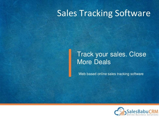 Sales Tracking Software Track your sales. Close More Deals Web based online sales tracking software