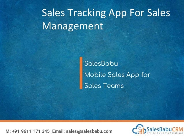 Sales Tracking App For Sales Management SalesBabu Mobile Sales App for Sales Teams M: +91 9611 171 345 Email: sales@salesb...