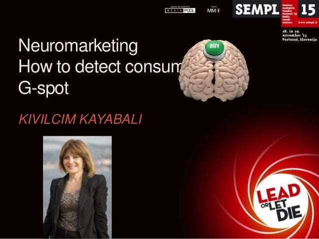 Neuromarketing How to detect consumers G-spot KIVILCIM KAYABALI