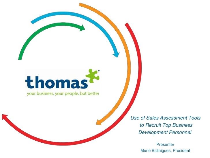 Use of Sales Assessment Tools   to Recruit Top Business   Development Personnel            Presenter    Merle Ballaigues, ...