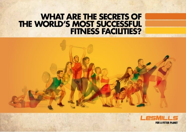 What are the secrets ofthe world's most successful           FITNESS FACILITIES?