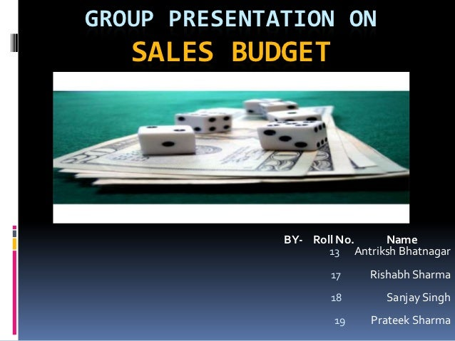GROUP PRESENTATION ON   SALES BUDGET              BY- Roll No.    Name                     13 Antriksh Bhatnagar          ...