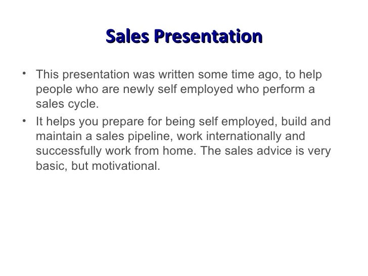 Sales Presentation <ul><li>This presentation was written some time ago, to help people who are newly self employed who per...