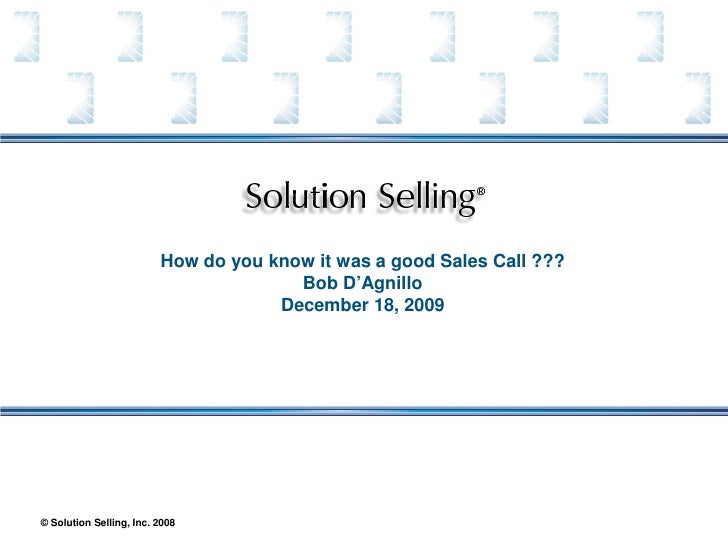 How do you know it was a good Sales Call ???                                        Bob D'Agnillo                         ...